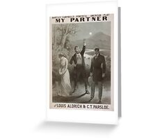 Performing Arts Posters Bartley Campbells powerful American play My partner with Louis Aldrich CT Parsloe 0628 Greeting Card