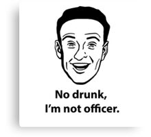 No drunk, I'm not officer. Canvas Print