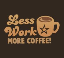 Less work more Coffee! by jazzydevil