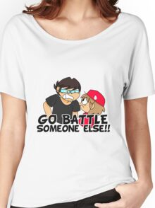 Go Battle Someone Else!! Women's Relaxed Fit T-Shirt