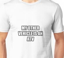 My Other Vehicle Is An ATV Unisex T-Shirt