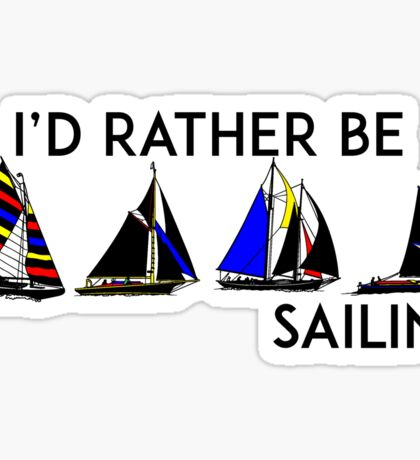 I'D RATHER BE SAILING SAIL BOAT SAILBOAT YACHT YACHTING ID 2 Sticker