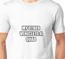 My Other Vehicle Is A Quad Unisex T-Shirt