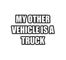 My Other Vehicle Is A Truck Photographic Print