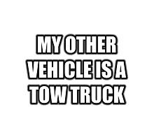 My Other Vehicle Is A Tow Truck Photographic Print