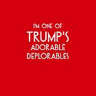 I'm One of Trump's Adorable Deplorables by deplorable-inc