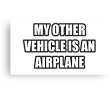 My Other Vehicle Is An Airplane Canvas Print