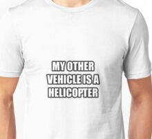 My Other Vehicle Is A Helicopter Unisex T-Shirt