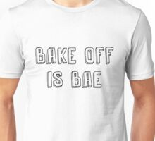 Bake Off Is Bae Unisex T-Shirt