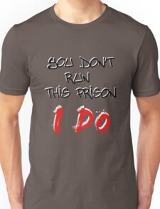 You don't run this prison. I do. - Wentworth Unisex T-Shirt