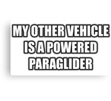 My Other Vehicle Is A Powered Paraglider Canvas Print
