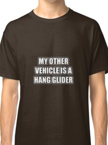 My Other Vehicle Is A Hang Glider Classic T-Shirt