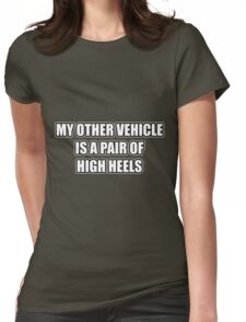 My Other Vehicle Is A Pair Of High Heels Womens Fitted T-Shirt