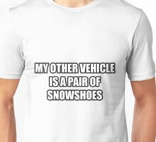 My Other Vehicle Is A Pair Of Snowshoes Unisex T-Shirt