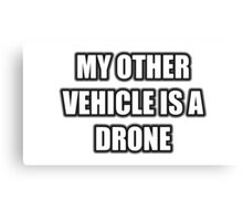 My Other Vehicle Is A Drone Canvas Print
