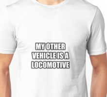 My Other Vehicle Is A Locomotive Unisex T-Shirt