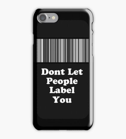 Dont Let People Label You ( Phone Cases ) iPhone Case/Skin