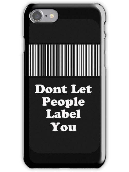 Dont Let People Label You ( Phone Cases ) by PopCultFanatics