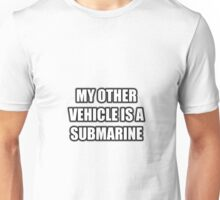 My Other Vehicle Is A Submarine Unisex T-Shirt