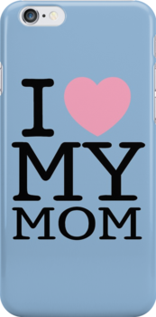 I Love My Mom With Baby Blue Background ( Phone Cases ) by PopCultFanatics