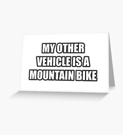 My Other Vehicle Is A Mountain Bike Greeting Card