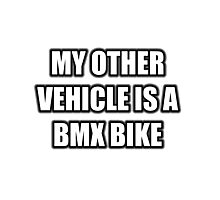 My Other Vehicle Is A BMX Bike Photographic Print