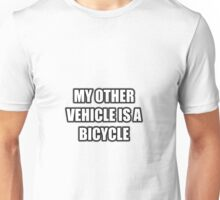 My Other Vehicle Is A Bicycle Unisex T-Shirt