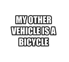 My Other Vehicle Is A Bicycle Photographic Print