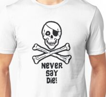 Never Say Die (Black Text Clothing & Stickers) Unisex T-Shirt