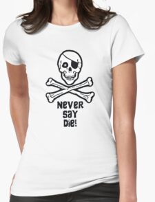 Never Say Die (Black Text Clothing & Stickers) Womens Fitted T-Shirt