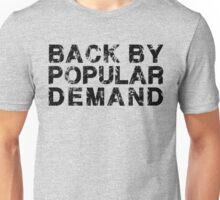 Back By Popular Demand Unisex T-Shirt