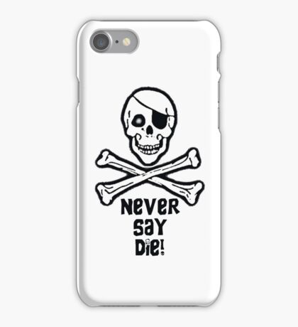 Never Say Die ( Black Text Phone Cases ) iPhone Case/Skin
