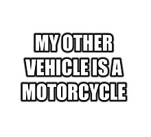 My Other Vehicle Is A Motorcycle Photographic Print