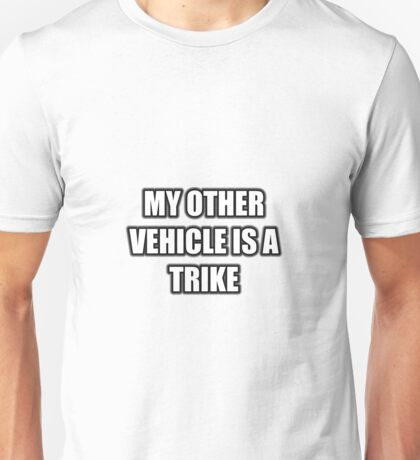 My Other Vehicle Is A Trike Unisex T-Shirt