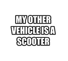 My Other Vehicle Is A Scooter Photographic Print