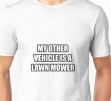 My Other Vehicle Is A Lawn Mower Unisex T-Shirt