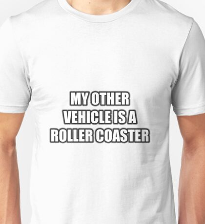 My Other Vehicle Is A Roller Coaster Unisex T-Shirt