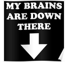 My Brains Are Down There Poster