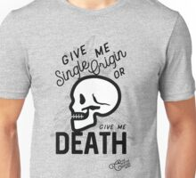 """Single Origin or Death"" Unisex T-Shirt"