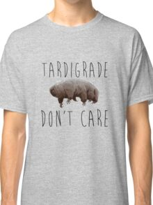 Tardigrade Don't Care! Classic T-Shirt