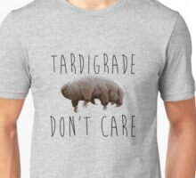 Tardigrade Don't Care! Unisex T-Shirt