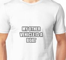 My Other Vehicle Is A Boat Unisex T-Shirt