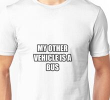 My Other Vehicle Is A Bus Unisex T-Shirt