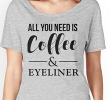 All You Need Is Coffee & Eyeliner Women's Relaxed Fit T-Shirt