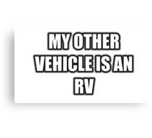 My Other Vehicle Is An RV Canvas Print