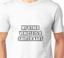 My Other Vehicle Is A Shifter Kart Unisex T-Shirt