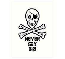 Never Say Die Black Text (Prints, Cards & Posters) Art Print