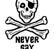 Never Say Die Black Text (Prints, Cards & Posters) by PopCultFanatics