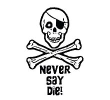 Never Say Die Black Text (Prints, Cards & Posters) Photographic Print