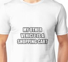 My Other Vehicle Is A Shopping Cart Unisex T-Shirt